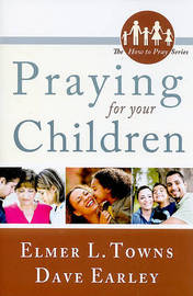 Praying for Your Children by Elmer L Towns