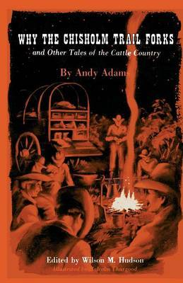 Why the Chisholm Trail Forks and Other Tales of the Cattle Country by Andy Adams