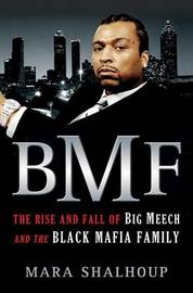 BMF: The Rise and Fall of Big Meech and the Black Mafia Family by Mara Shalhoup image
