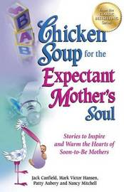Chicken Soup for the Expectant Mother's Soul by Jack Canfield