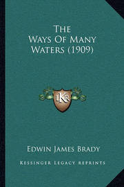 The Ways of Many Waters (1909) by Edwin James Brady