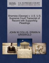 Shameia (George) V. U.S. U.S. Supreme Court Transcript of Record with Supporting Pleadings by John W Collis