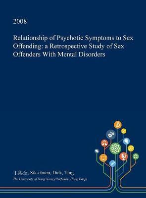 Relationship of Psychotic Symptoms to Sex Offending by Sik-Chuen Dick Ting