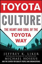 Toyota Culture: The Heart and Soul of the Toyota Way by Jeffrey K Liker