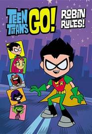 Teen Titans Go! (Tm): Robin Rules! by Annie Auerbach