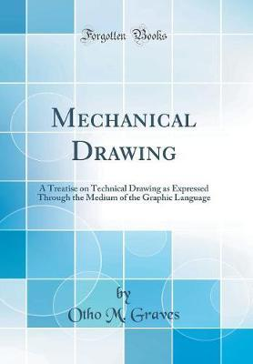 Mechanical Drawing by Otho M Graves