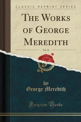 The Works of George Meredith, Vol. 31 (Classic Reprint) by George Meredith image