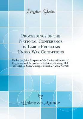 Proceedings of the National Conference on Labor Problems Under War Conditions by Unknown Author