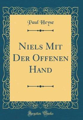 Niels Mit Der Offenen Hand (Classic Reprint) by Paul Heyse