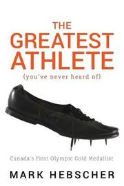 The Greatest Athlete (You've Never Heard Of) by Mark Hebscher