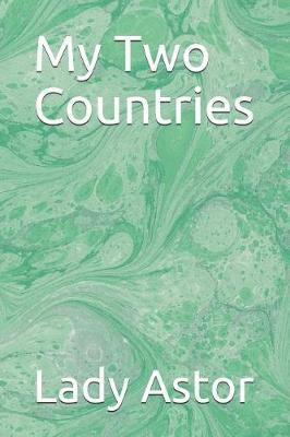 My Two Countries by Lady Astor