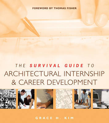 The Survival Guide to Architectural Internship and Career Development by Grace H. Kim image