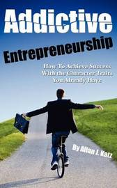 Addictive Entrepreneurship by ALLAN J KATZ