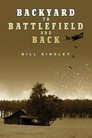 Backyard to Battlefield and Back by Bill Kinsley image