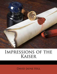 Impressions of the Kaiser by David Jayne Hill