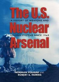 The U.S. Nuclear Arsenal by Norman Polmar