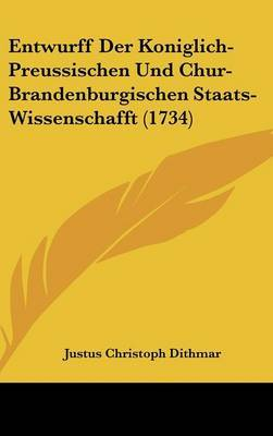 Entwurff Der Koniglich-Preussischen Und Chur-Brandenburgischen Staats-Wissenschafft (1734) by Justus Christoph Dithmar image