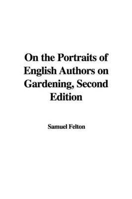 On the Portraits of English Authors on Gardening, Second Edition by Samuel Felton