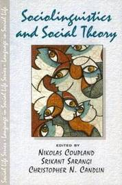 Sociolinguistics and Social Theory by Nikolas Coupland