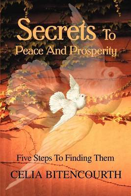 Secrets to Peace and Prosperity: 5 Steps to Get It by Celia S Bitencourth