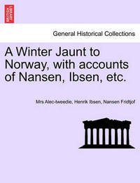 A Winter Jaunt to Norway, with Accounts of Nansen, Ibsen, Etc. by (Ethel) Alec-Tweedie