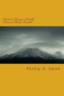 Daniel & George's Double Treasure Hunt Trouble : Daniel & George's Double Treasure Hunt Trouble by MR Phillip N Smith