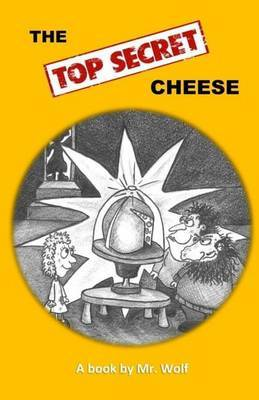 The Top Secret Cheese by MR Wolf