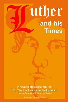 Luther and His Times by Michael Grzonka