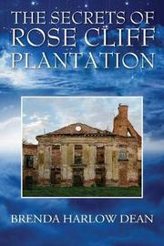 The Secrets of Rose Cliff Plantation by Brenda Harlow Dean image