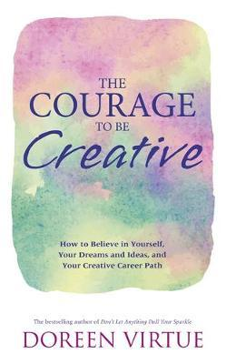 The Courage to Be Creative by Doreen Virtue image