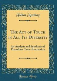 The Act of Touch in All Its Diversity by Tobias Matthay image