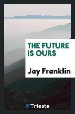 The Future Is Ours by Jay Franklin image