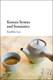 Korean Syntax and Semantics by EunHee Lee