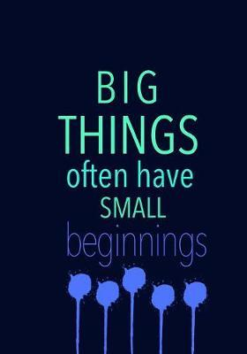 BIG THINGS often have SMALL beginnings by Madison Leigh