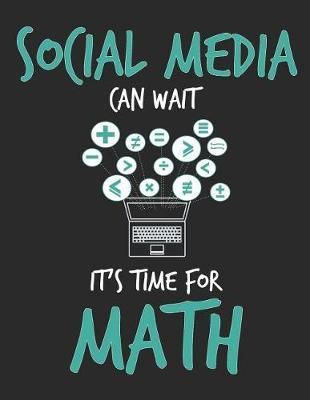 Social Media Can Wait It's Time For Math by School Subject Composition Notebooks