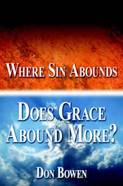 Where Sin Abounds: Does Grace Abound More? by Don Bowen image