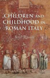Children and Childhood in Roman Italy by Beryl Rawson image