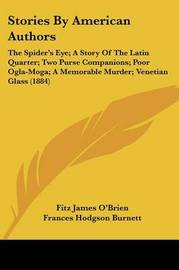 Stories by American Authors: The Spider's Eye; A Story of the Latin Quarter; Two Purse Companions; Poor Ogla-Moga; A Memorable Murder; Venetian Glass (1884) by Frances Hodgson Burnett image