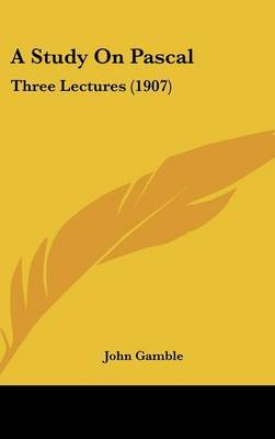 A Study on Pascal: Three Lectures (1907) by John Gamble image