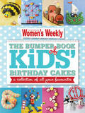 The Bumper Book of Kids' Birthday Cakes: Hundreds of Triple-Tested Cake Decorating Ideas to Make Every Party Memorable, for Boys and Girls, from Babies to Toddlers, Children and Teenagers by The Australian Women's Weekly