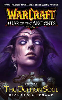 Warcraft: War of the Ancients: The Demon Soul by Richard A Knaak