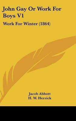John Gay or Work for Boys V1: Work for Winter (1864) by Jacob Abbott