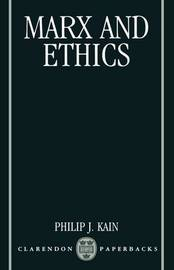 Marx and Ethics by Philip J Kain