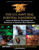 The U.S. Navy Seal Survival Handbook: Learn the Survival Techniques and Strategies of America's Elite Warriors by Don Mann