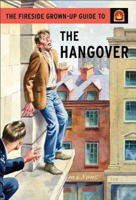 The Fireside Grown-Up Guide to the Hangover by Jason Hazeley