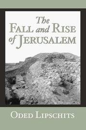 The Fall and Rise of Jerusalem by Oded Lipschits