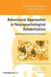 Behavioural Approaches in Neuropsychological Rehabilitation by Barbara A Wilson