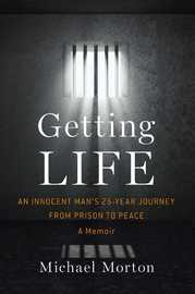 Getting Life: An Innocent Man's 25-Year Journey from Prison to Peace by Michael Morton