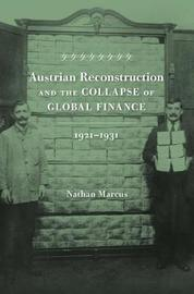 Austrian Reconstruction and the Collapse of Global Finance, 1921 1931 by Nathan Marcus