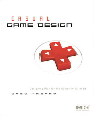 Casual Game Design by Gregory Trefry